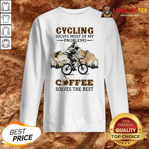 Cycling Solves Most Of My Problems Coffee Solves The Rest Sweatshirt
