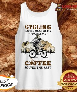 Cycling Solves Most Of My Problems Coffee Solves The Rest Tank Top