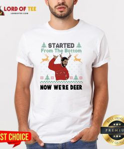 Drake Started From The Bottom Now We're Deer Ugly Christmas Shirt