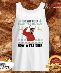 Drake Started From The Bottom Now We're Deer Ugly Christmas Tank Top