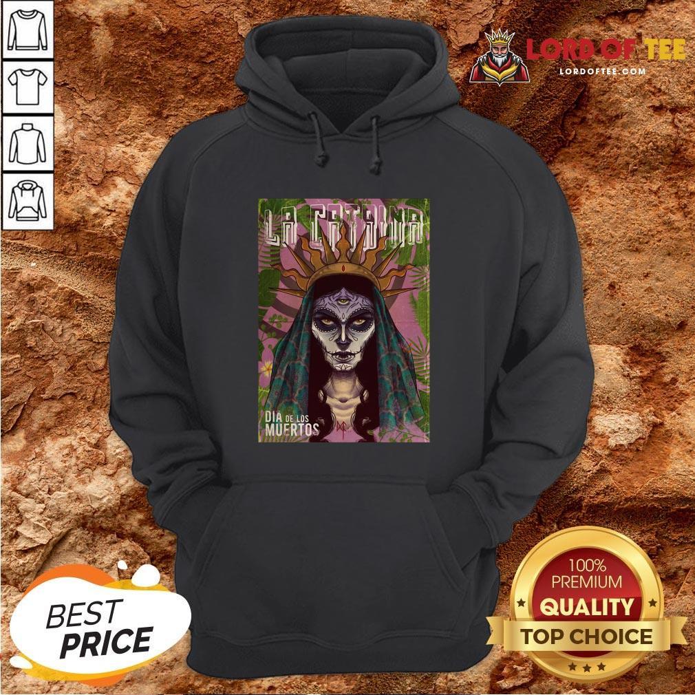 Funny La Catrina Skull Dia De Los Muertos Day Of Dead Hoodie Design By Lordoftee.com