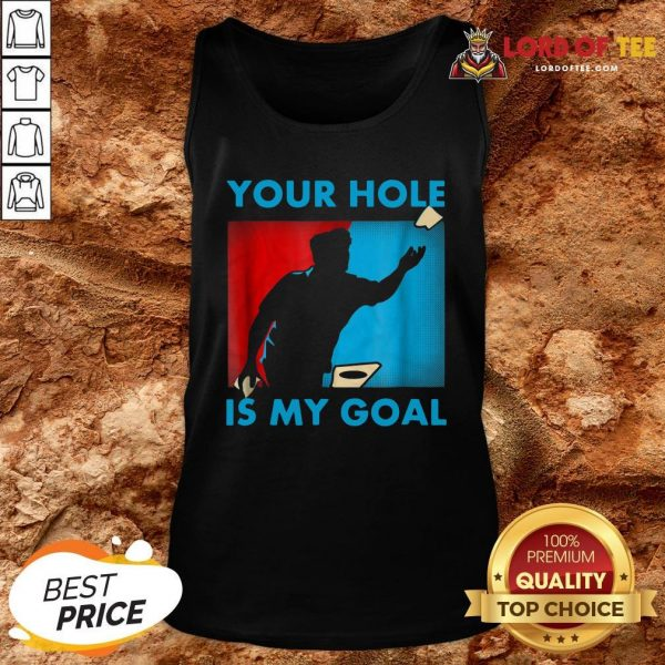 Funny Your Hole Is My Goal Cornhole Tank Top Design By Lordoftee.com