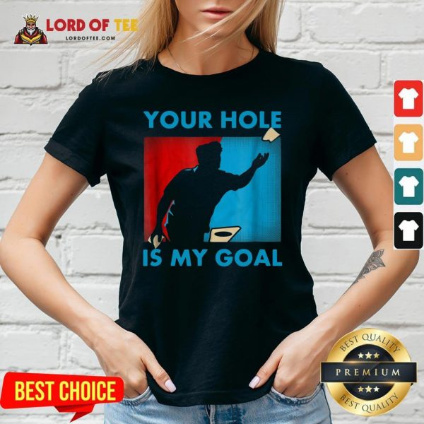 Funny Your Hole Is My Goal Cornhole V-neck Design By Lordoftee.com