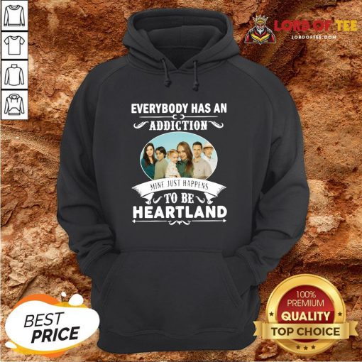 Hot Everybody Has An Addiction Mine Just Happens To Be Heartland HoodieDesign By Lordoftee.com