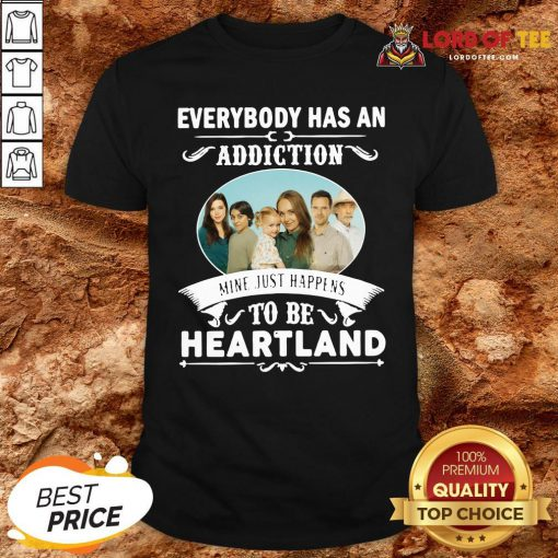 Hot Everybody Has An Addiction Mine Just Happens To Be Heartland Shirt Design By Lordoftee.com