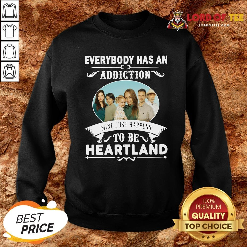 Hot Everybody Has An Addiction Mine Just Happens To Be Heartland Sweatshirt Design By Lordoftee.com