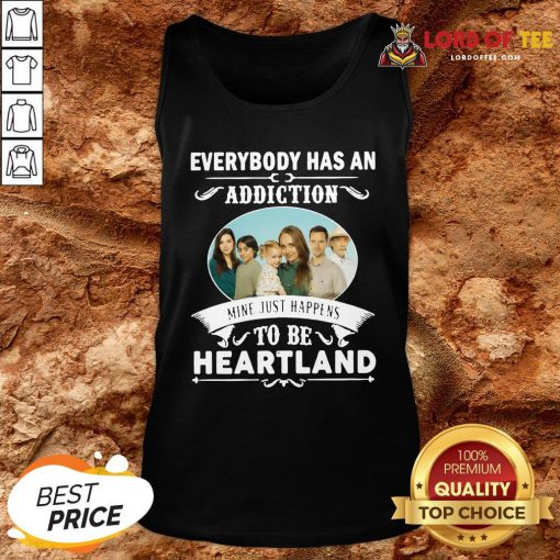 Hot Everybody Has An Addiction Mine Just Happens To Be Heartland Tank Top Design By Lordoftee.com
