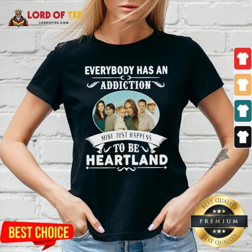Hot Everybody Has An Addiction Mine Just Happens To Be Heartland V-neck Design By Lordoftee.com