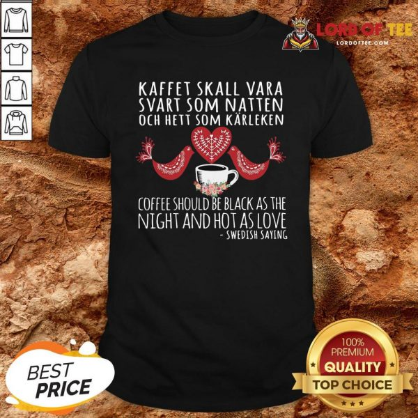 Hot Kaffet Skall Vara Svart Som Natten Och Hett Som Karleken Shirt Design By Lordoftee.com