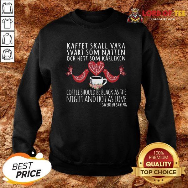 Hot Kaffet Skall Vara Svart Som Natten Och Hett Som Karleken Sweatshirt Design By Lordoftee.com