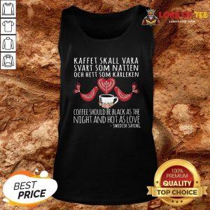 Hot Kaffet Skall Vara Svart Som Natten Och Hett Som Karleken Tank Top Design By Lordoftee.com