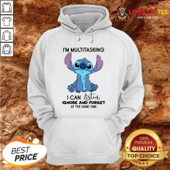 Hot Stitch I'm Multitasking I Can Listen Ignore And Forget At The Same Time Hoodie Design By Lordoftee.com