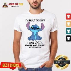 Hot Stitch I'm Multitasking I Can Listen Ignore And Forget At The Same Time Shirt Design By Lordoftee.com