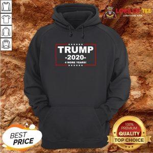 Hot Trump 2020 4 More Years Hoodie Design By Lordoftee.com