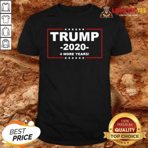 Hot Trump 2020 4 More Years Shirt Design By Lordoftee.com