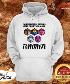 Hot When Someone Attacks One Party Member We All Roll For Initiative Hoodie Design By Lordoftee.com
