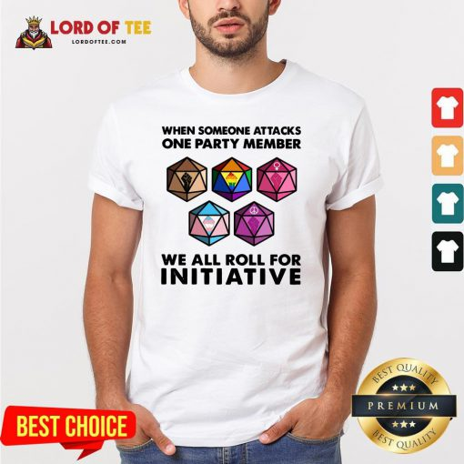 Hot When Someone Attacks One Party Member We All Roll For Initiative Shirt Design By Lordoftee.com