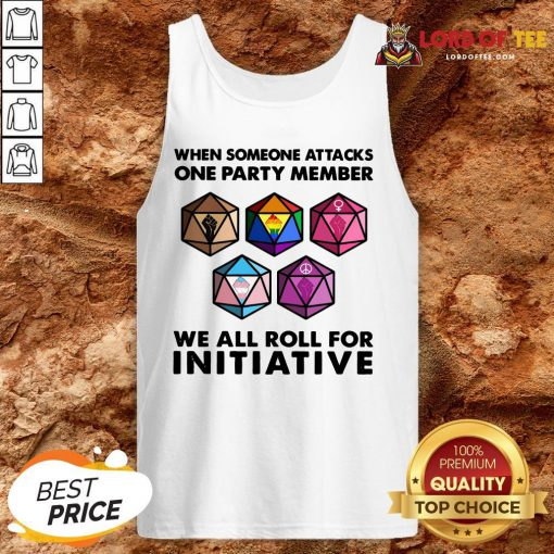 Hot When Someone Attacks One Party Member We All Roll For Initiative Tank Top Design By Lordoftee.com