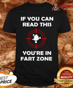 If You Can Read This You're In Fart Zone Funny Quote Humor T-Shirt