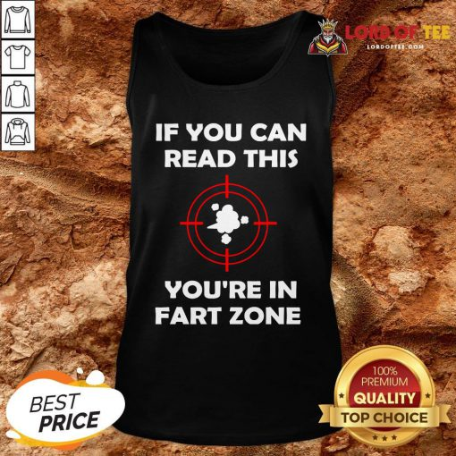 If You Can Read This You're In Fart Zone Funny Quote Humor T-Tank Top