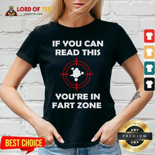 If You Can Read This You're In Fart Zone Funny Quote Humor T-V-neckIf You Can Read This You're In Fart Zone Funny Quote Humor T-V-neck