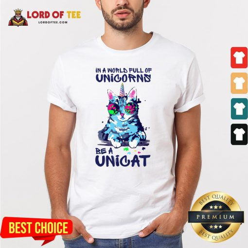 In A World Full Of Unicorns Be A Unicat Shirt