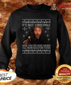 It's Not Xmas Until Hans Gruber Falls From Nakatomi Plaza Ugly Christmas Sweater Sweatshirt