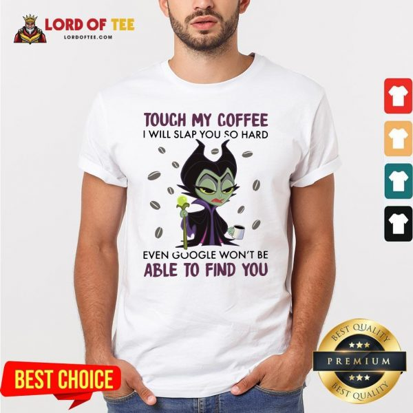 Maleficent Chibi Touch My Coffee I Will Slap You So Hard Even Google Won't Be Able To Find You ShirtMaleficent Chibi Touch My Coffee I Will Slap You So Hard Even Google Won't Be Able To Find You Shirt