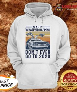Marty Whatever Happens Don't Ever Go To 2020 Vintage Hoodie