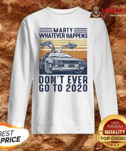 Marty Whatever Happens Don't Ever Go To 2020 Vintage Sweatshirt