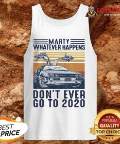 Marty Whatever Happens Don't Ever Go To 2020 Vintage Tank Top