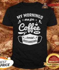 My Mornings Are For Coffee And Social Distancing Mask ShirtMy Mornings Are For Coffee And Social Distancing Mask Shirt