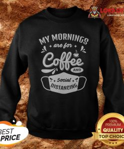 My Mornings Are For Coffee And Social Distancing Mask Sweatshirt