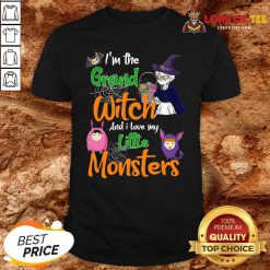 Nice I'm The Grand Witch And I Love My Little Monsters Shirt Design By Lordoftee.com