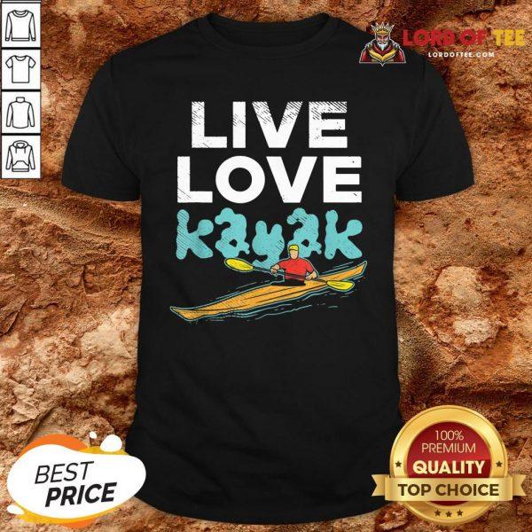 Nice Live Love Kayak Funny Kayaking Enthusiast Boating Kayaker Shirt Design By Lordoftee.com