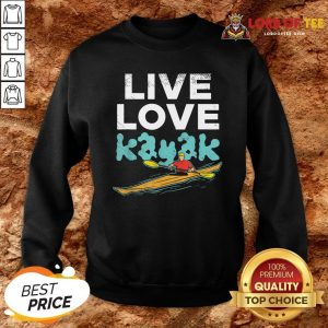 Nice Live Love Kayak Funny Kayaking Enthusiast Boating Kayaker Sweatshirt Design By Lordoftee.com