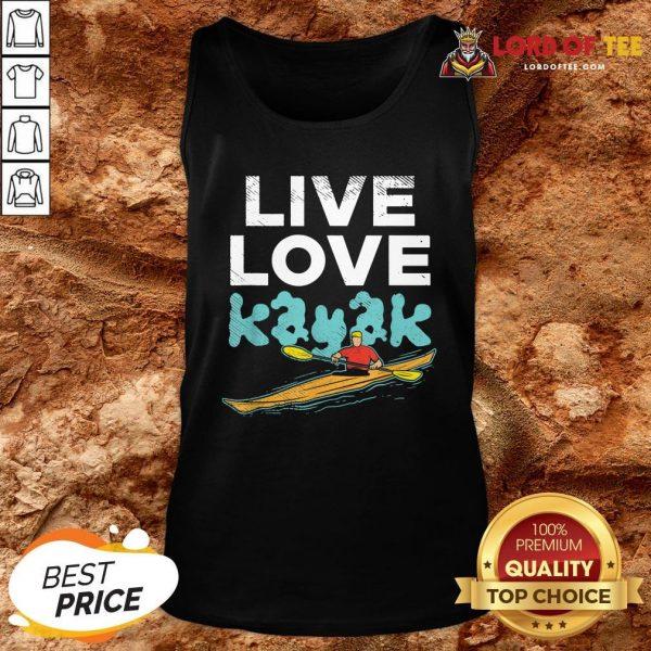 Nice Live Love Kayak Funny Kayaking Enthusiast Boating Kayaker Tank Top Design By Lordoftee.com