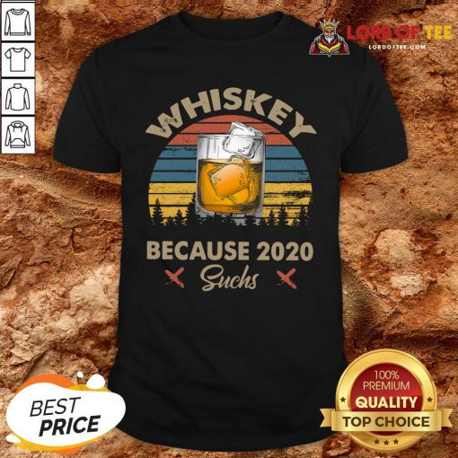 Nice Whiskey Because 2020 Suchs Vintage Shirt Design By Lordoftee.com