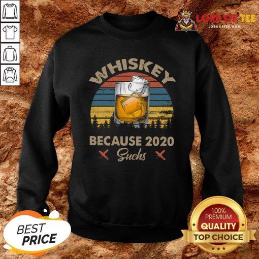 Nice Whiskey Because 2020 Suchs Vintage Sweatshirt Design By Lordoftee.com