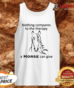 Nothing Compares To The Therapy A Horse Can Give TankNothing Compares To The Therapy A Horse Can Give Tank Top Top