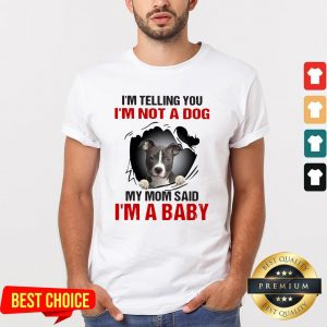 Pit Bull I'm Telling You I'm Not A Dog My Mom Said I'm A Baby Shirt