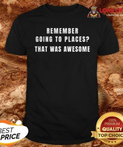 Remember Going to Places Before Quarantine Isolation Life Shirt