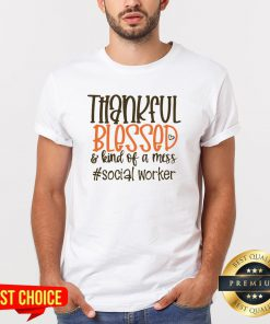 Thankful Blesses And Kind Of A Mess Social Worker Hearts Shirt