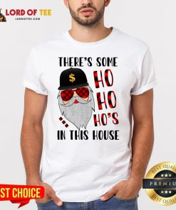There's Some Ho In This House Santa Claus Christmas Sweater Shirt