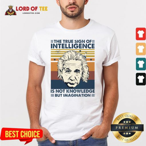 Top Einstein The True Sign Of Intelligence Is Not Knowledge BTop Einstein The True Sign Of Intelligence Is Not Knowledge But Imagination Vintage Shirtut Imagination Vintage Shirt Design By Lordoftee.com