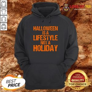 Top Halloween Is A Lifestyle Not A Holiday Hoodie Design By Lordoftee.com