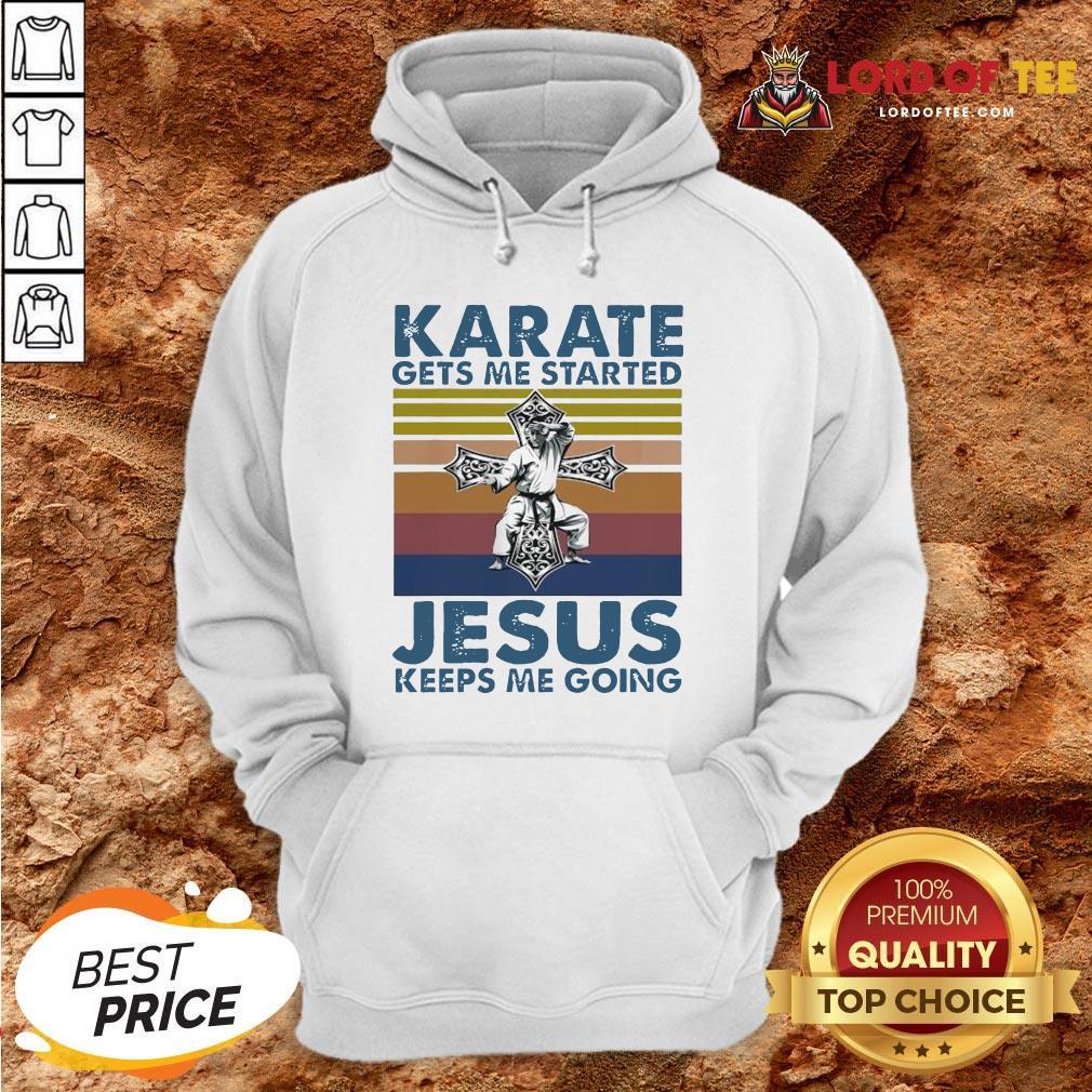 Top Karate Gets Me Started Jesus Keeps Me Going Vintage Hoodie Design By Lordoftee.com