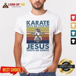 Top Karate Gets Me Started Jesus Keeps Me Going Vintage Shirt Design By Lordoftee.com