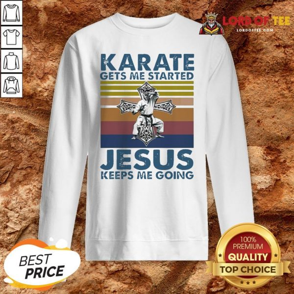 Top Karate Gets Me Started Jesus Keeps Me Going Vintage Sweatshirt Design By Lordoftee.com