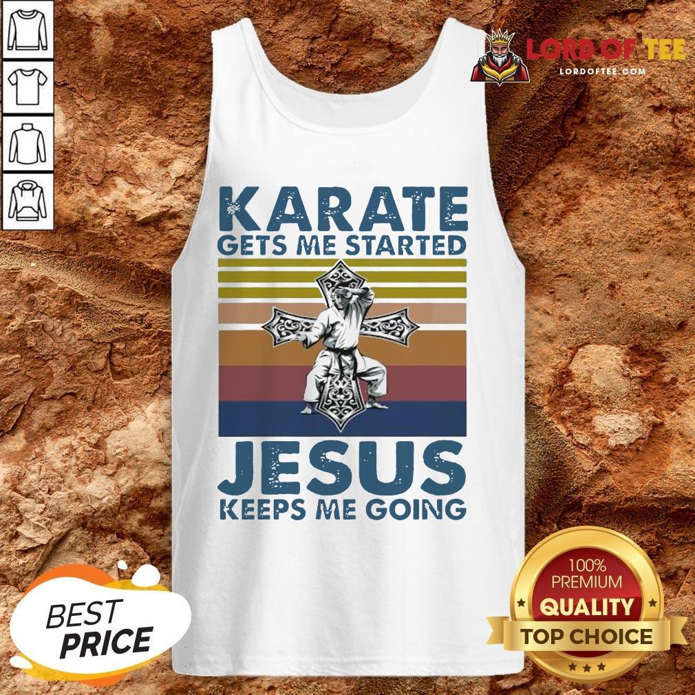 Top Karate Gets Me Started Jesus Keeps Me Going Vintage Tank Top Design By Lordoftee.com
